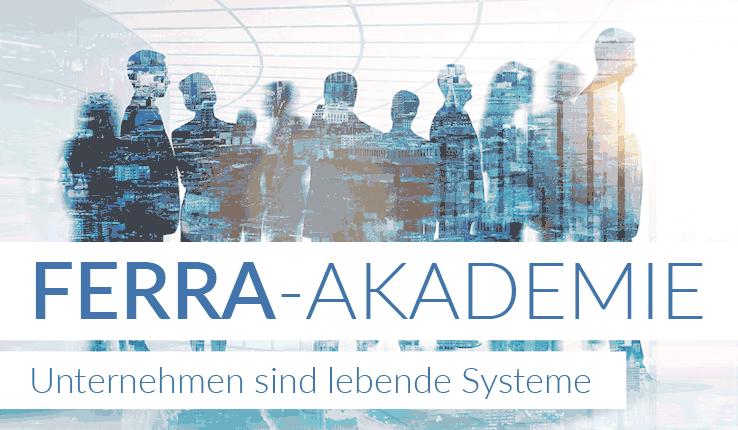 FERRA-Akademie – Unternehmen sind lebende Systeme